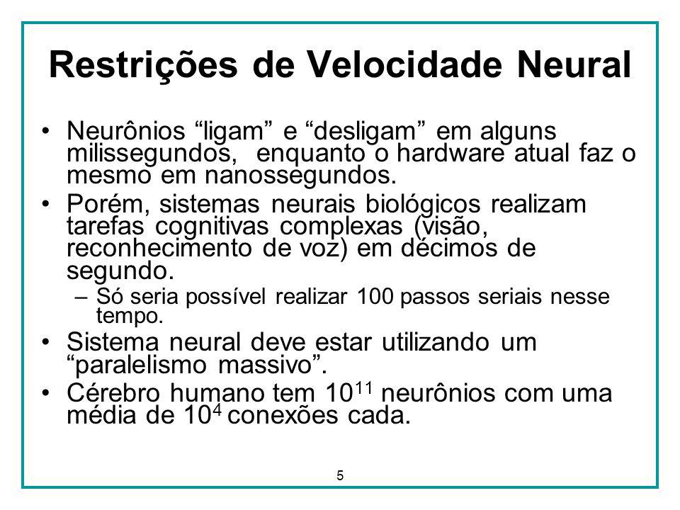 5 Restrições de Velocidade Neural Neurônios ligam e desligam em alguns milissegundos, enquanto o hardware atual faz o mesmo em nanossegundos. Porém, s