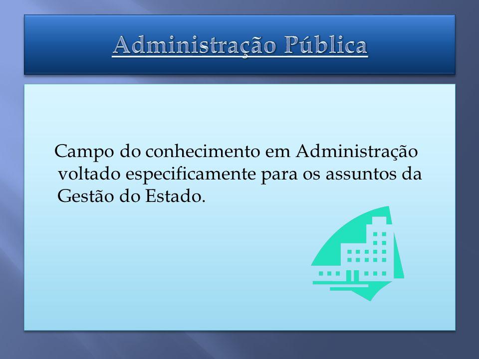 Campo do conhecimento em Administração voltado especificamente para os assuntos da Gestão do Estado.