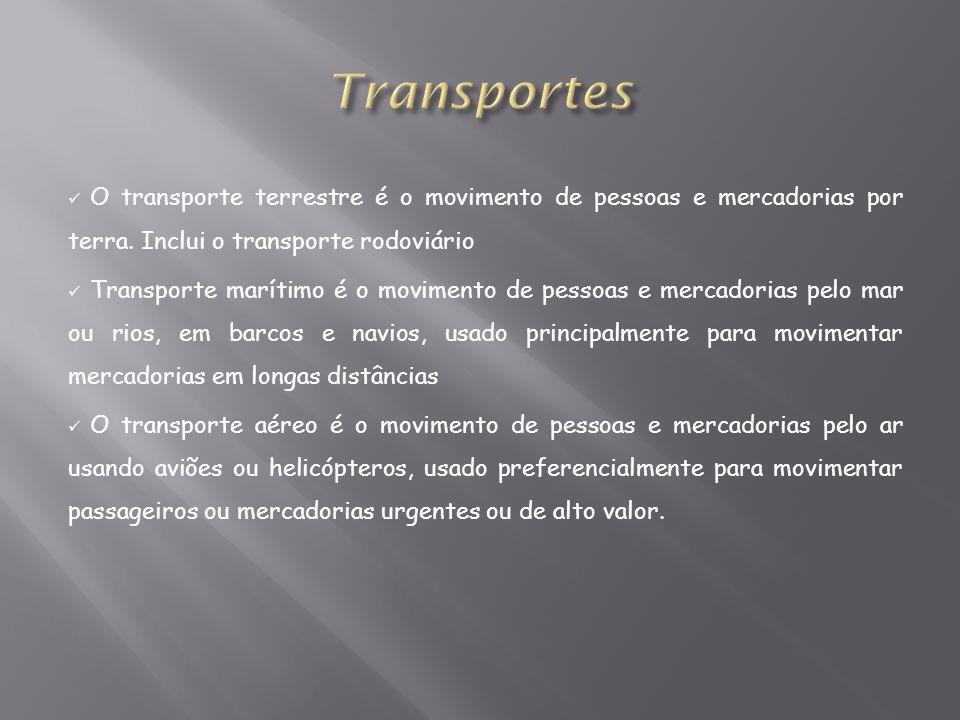 O transporte terrestre é o movimento de pessoas e mercadorias por terra. Inclui o transporte rodoviário Transporte marítimo é o movimento de pessoas e