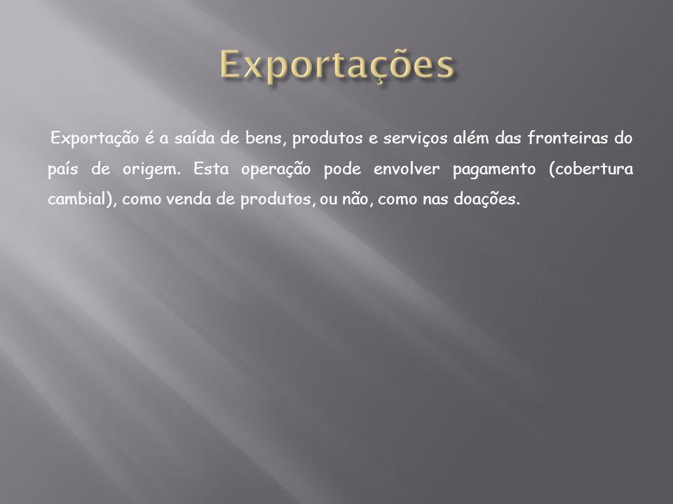 Exportação é a saída de bens, produtos e serviços além das fronteiras do país de origem. Esta operação pode envolver pagamento (cobertura cambial), co