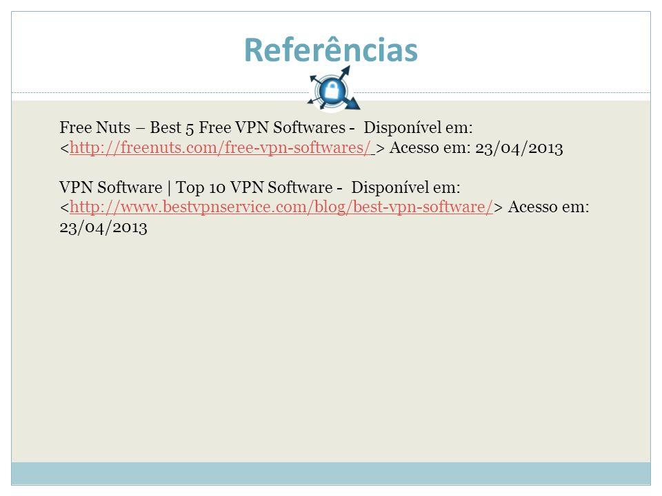 Referências Free Nuts – Best 5 Free VPN Softwares - Disponível em: Acesso em: 23/04/2013http://freenuts.com/free-vpn-softwares/ VPN Software | Top 10 VPN Software - Disponível em: Acesso em: 23/04/2013http://www.bestvpnservice.com/blog/best-vpn-software/