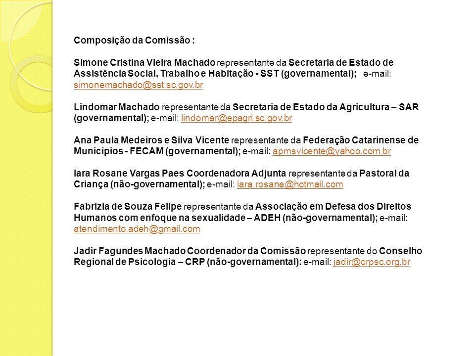 Composição da Comissão : Simone Cristina Vieira Machado representante da Secretaria de Estado de Assistência Social, Trabalho e Habitação - SST (gover