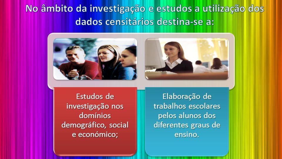 Estudos de investigação nos domínios demográfico, social e económico; Elaboração de trabalhos escolares pelos alunos dos diferentes graus de ensino.