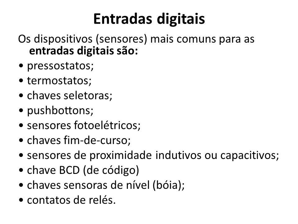 Entradas digitais Os dispositivos (sensores) mais comuns para as entradas digitais são: pressostatos; termostatos; chaves seletoras; pushbottons; sens