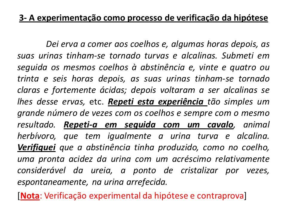 3- A experimentação como processo de verificação da hipótese Dei erva a comer aos coelhos e, algumas horas depois, as suas urinas tinham-se tornado tu