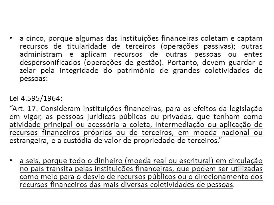 a cinco, porque algumas das instituições financeiras coletam e captam recursos de titularidade de terceiros (operações passivas); outras administram e