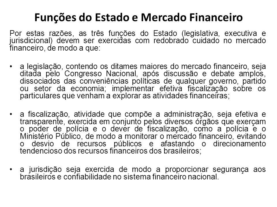 Funções do Estado e Mercado Financeiro Por estas razões, as três funções do Estado (legislativa, executiva e jurisdicional) devem ser exercidas com re