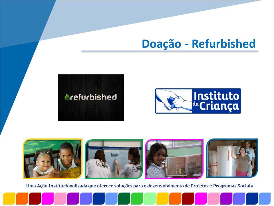 www.company.com Uma Ação Institucionalizada que oferece soluções para o desenvolvimento de Projetos e Programas Sociais Doação - Refurbished Instituiç