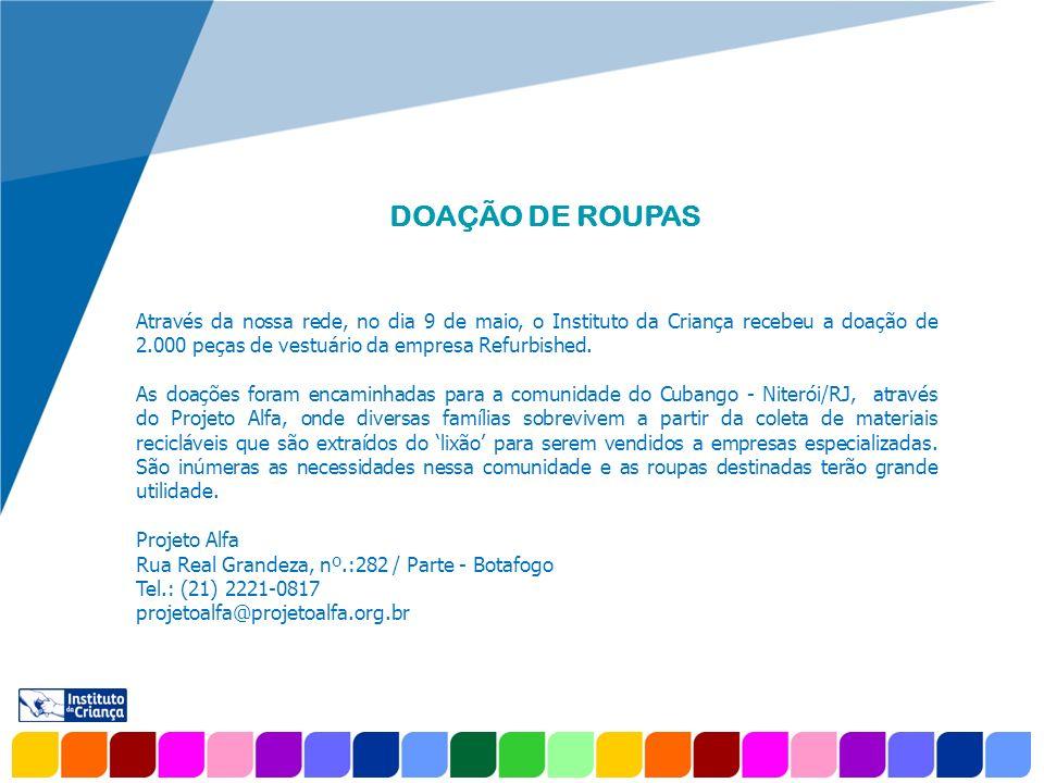 www.company.com DOAÇÃO DE ROUPAS Através da nossa rede, no dia 9 de maio, o Instituto da Criança recebeu a doação de 2.000 peças de vestuário da empre
