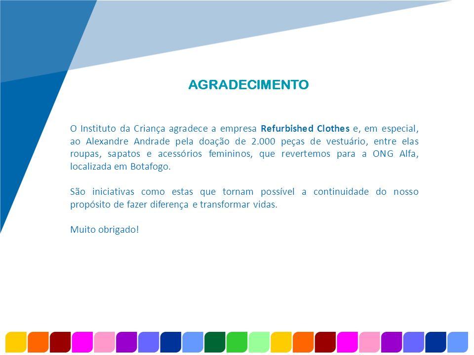 www.company.com AGRADECIMENTO O Instituto da Criança agradece a empresa Refurbished Clothes e, em especial, ao Alexandre Andrade pela doação de 2.000