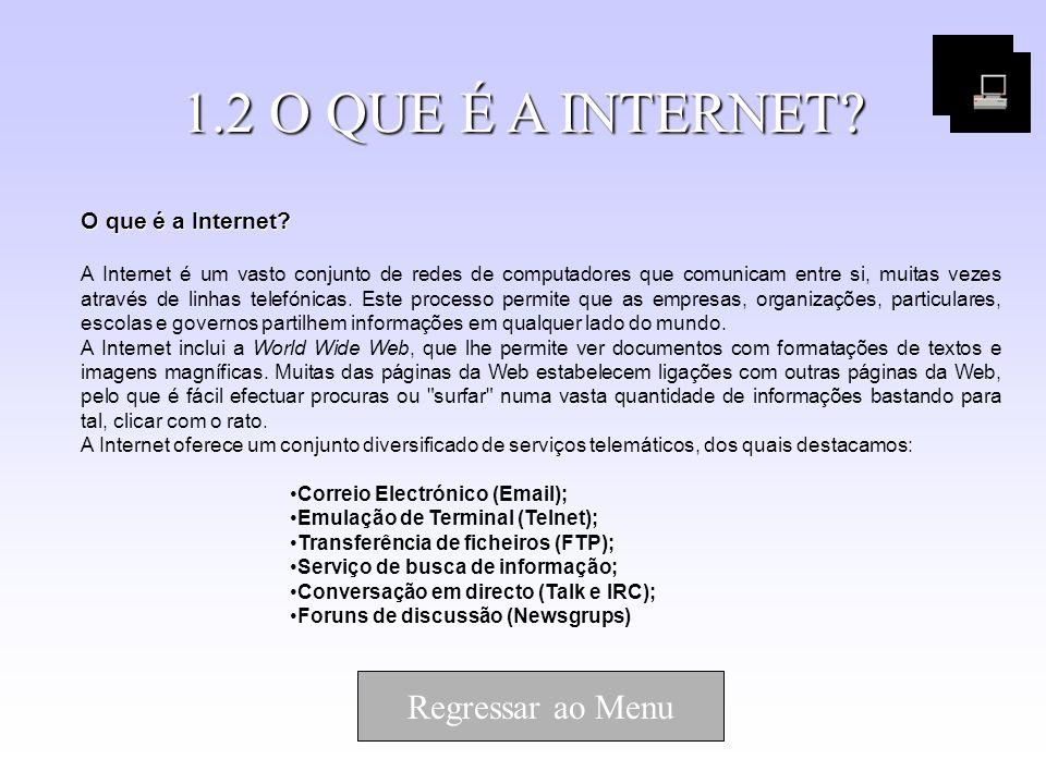 1.2 O QUE É A INTERNET? O que é a Internet? A Internet é um vasto conjunto de redes de computadores que comunicam entre si, muitas vezes através de li