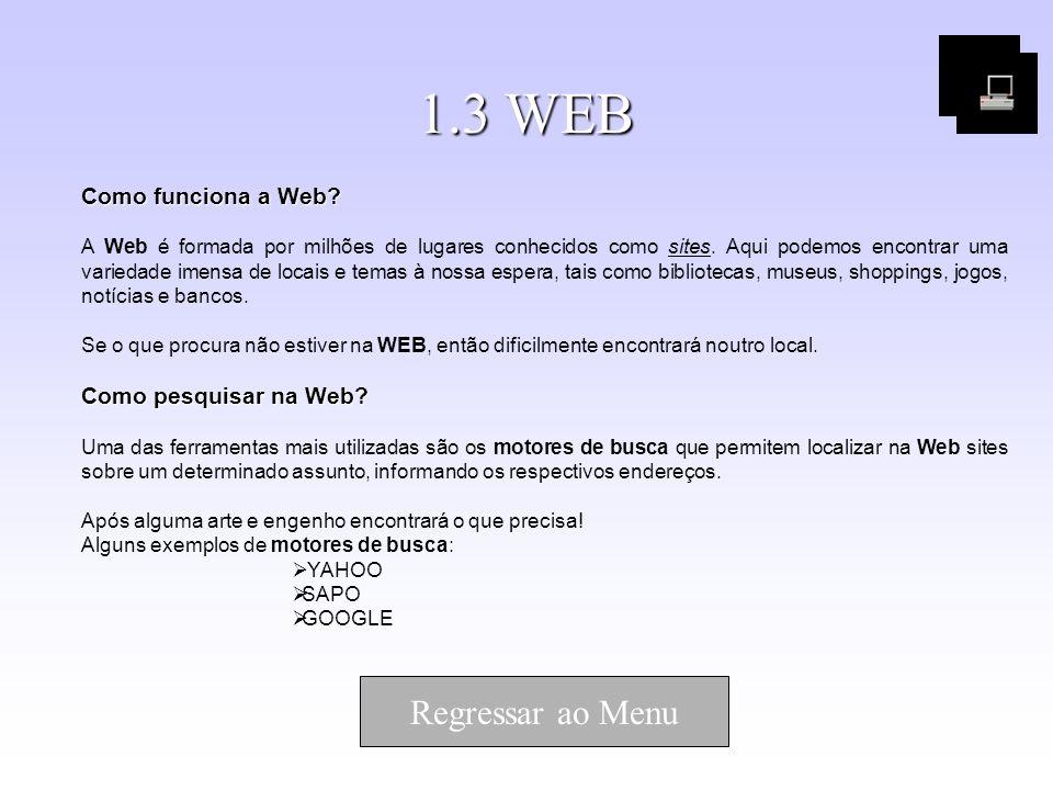 1.3 WEB Como funciona a Web? A Web é formada por milhões de lugares conhecidos como sites. Aqui podemos encontrar uma variedade imensa de locais e tem