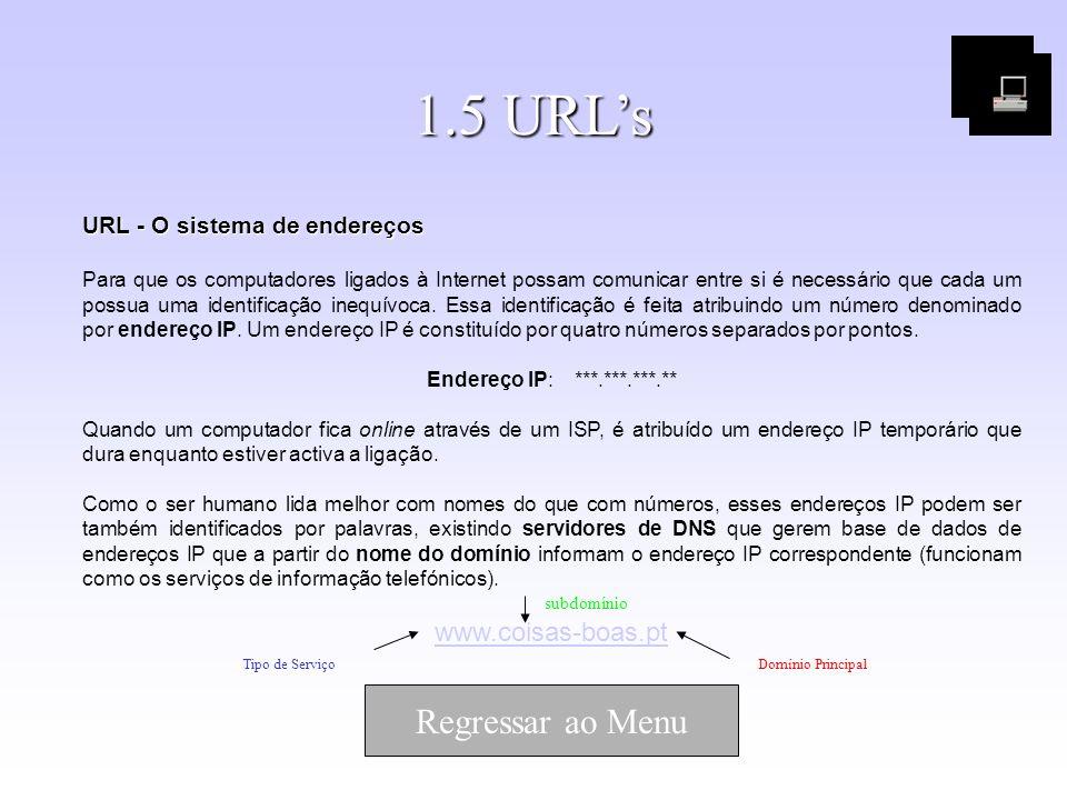 1.5 URLs URL - O sistema de endereços Para que os computadores ligados à Internet possam comunicar entre si é necessário que cada um possua uma identi