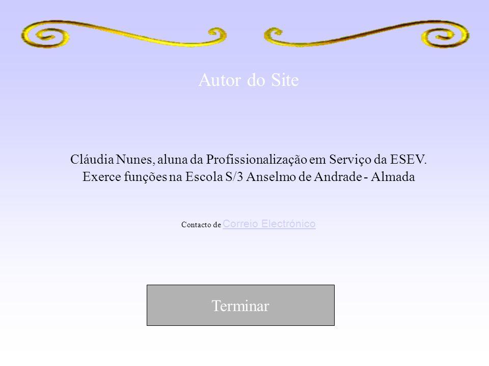 Autor do Site Cláudia Nunes, aluna da Profissionalização em Serviço da ESEV. Exerce funções na Escola S/3 Anselmo de Andrade - Almada Contacto de Corr