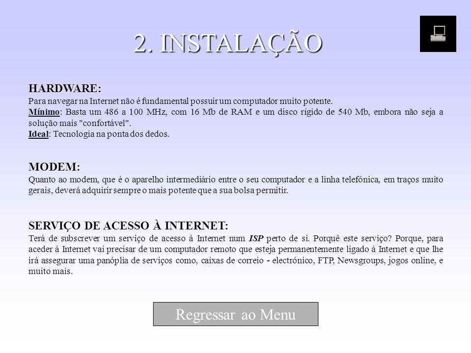 2. INSTALAÇÃO HARDWARE: Para navegar na Internet não é fundamental possuir um computador muito potente. Mínimo: Basta um 486 a 100 MHz, com 16 Mb de R