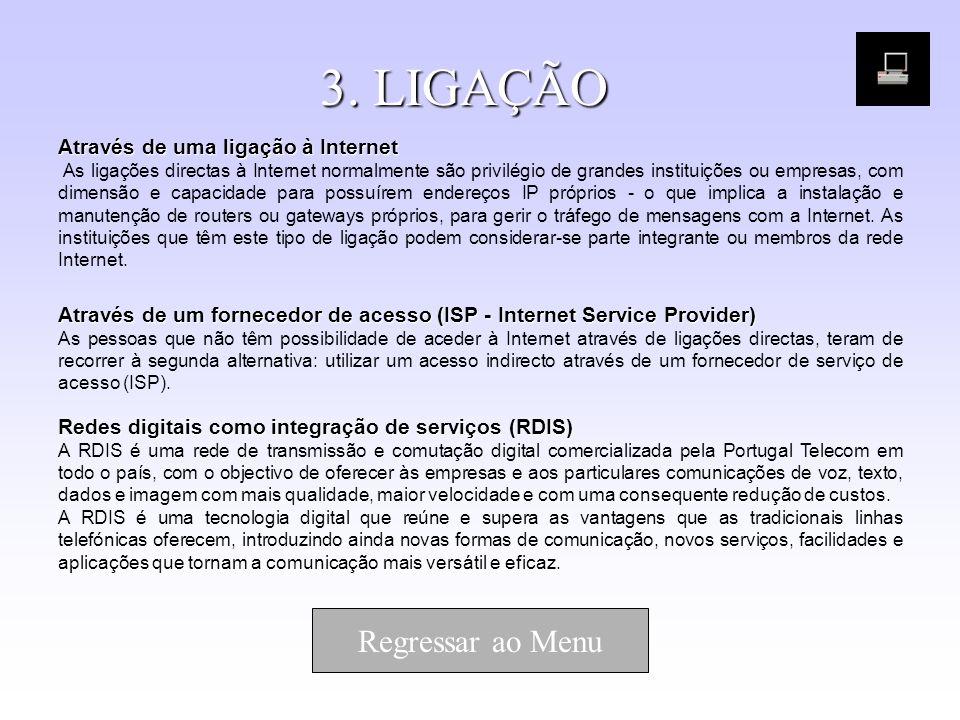 3. LIGAÇÃO Através de uma ligação à Internet Através de uma ligação à Internet As ligações directas à Internet normalmente são privilégio de grandes i