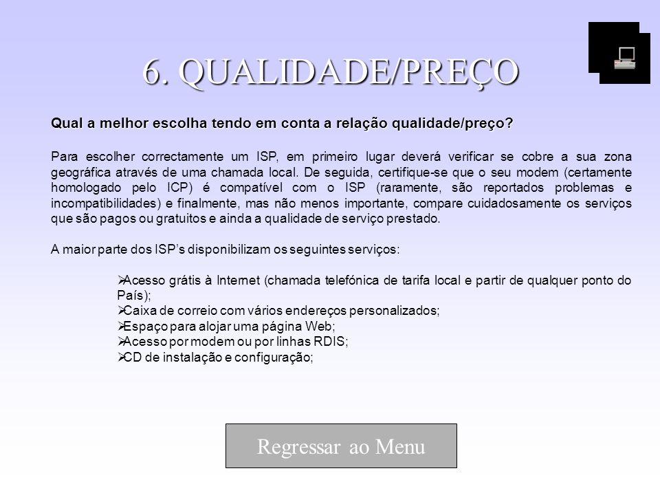 6. QUALIDADE/PREÇO Qual a melhor escolha tendo em conta a relação qualidade/preço? Para escolher correctamente um ISP, em primeiro lugar deverá verifi