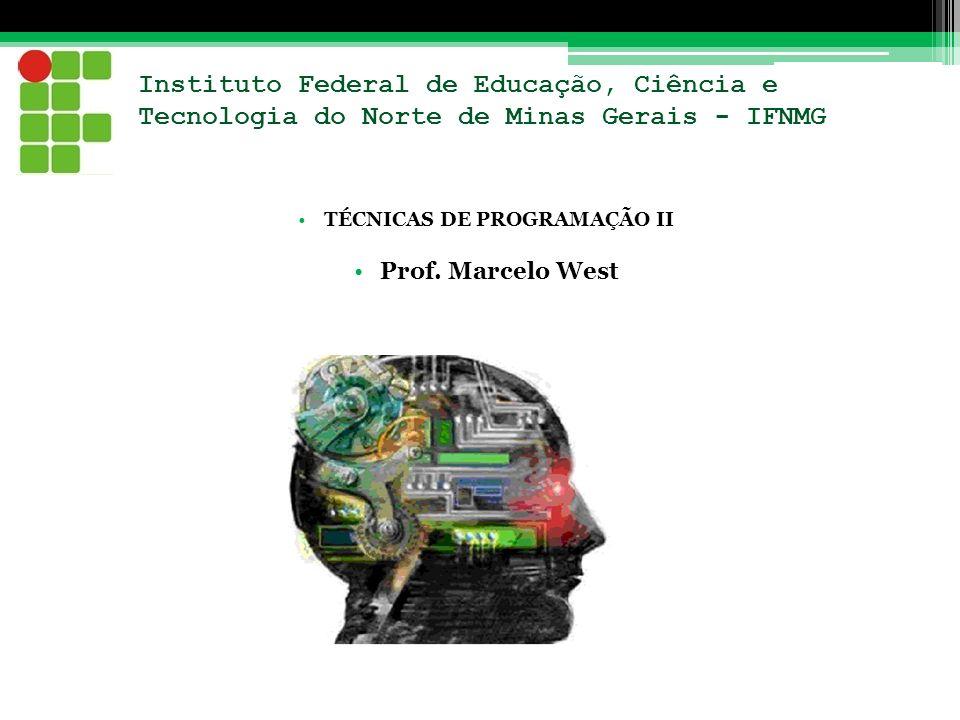 Instituto Federal de Educação, Ciência e Tecnologia do Norte de Minas Gerais - IFNMG TÉCNICAS DE PROGRAMAÇÃO II Prof. Marcelo West