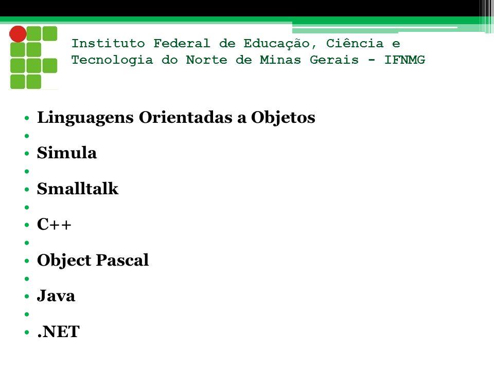Instituto Federal de Educação, Ciência e Tecnologia do Norte de Minas Gerais - IFNMG Linguagens Orientadas a Objetos Simula Smalltalk C++ Object Pasca