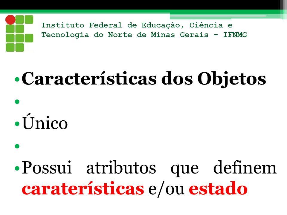 Instituto Federal de Educação, Ciência e Tecnologia do Norte de Minas Gerais - IFNMG Características dos Objetos Único Possui atributos que definem ca