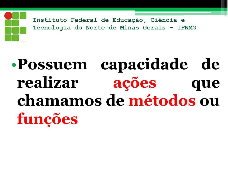Instituto Federal de Educação, Ciência e Tecnologia do Norte de Minas Gerais - IFNMG Possuem capacidade de realizar ações que chamamos de métodos ou f