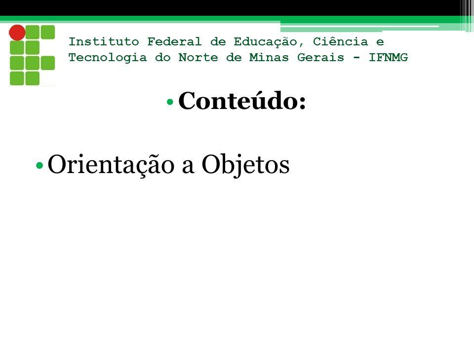 Instituto Federal de Educação, Ciência e Tecnologia do Norte de Minas Gerais - IFNMG Conteúdo: Orientação a Objetos