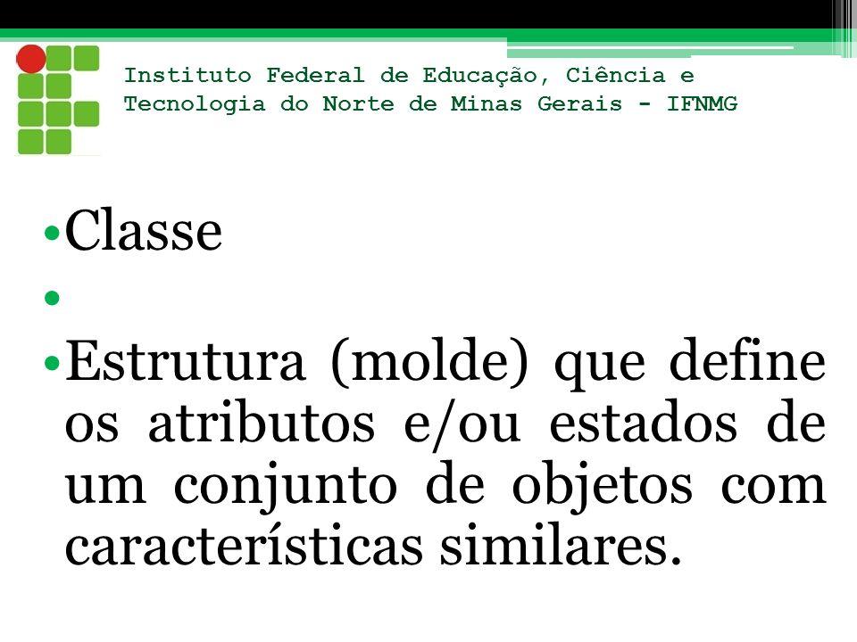 Instituto Federal de Educação, Ciência e Tecnologia do Norte de Minas Gerais - IFNMG Classe Estrutura (molde) que define os atributos e/ou estados de