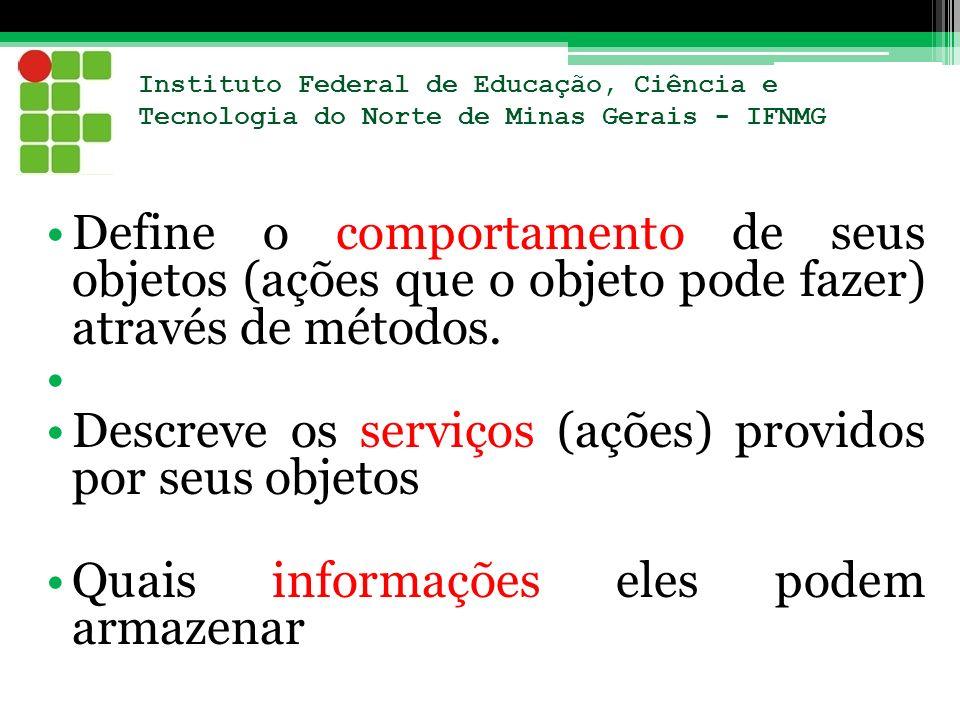 Instituto Federal de Educação, Ciência e Tecnologia do Norte de Minas Gerais - IFNMG Define o comportamento de seus objetos (ações que o objeto pode f