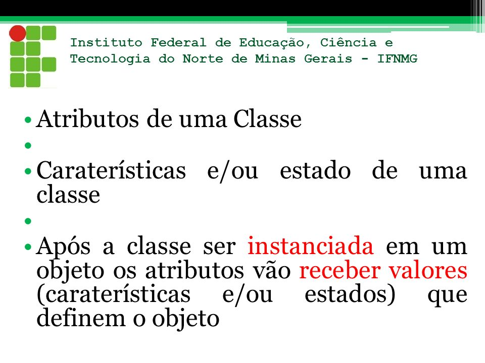 Instituto Federal de Educação, Ciência e Tecnologia do Norte de Minas Gerais - IFNMG Atributos de uma Classe Caraterísticas e/ou estado de uma classe