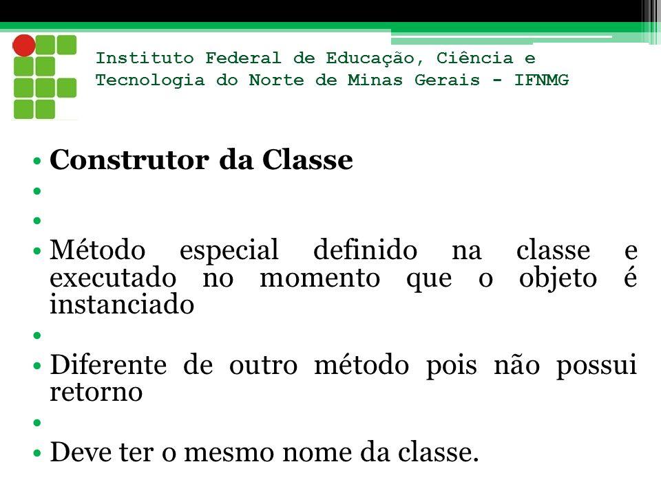Instituto Federal de Educação, Ciência e Tecnologia do Norte de Minas Gerais - IFNMG Construtor da Classe Método especial definido na classe e executa