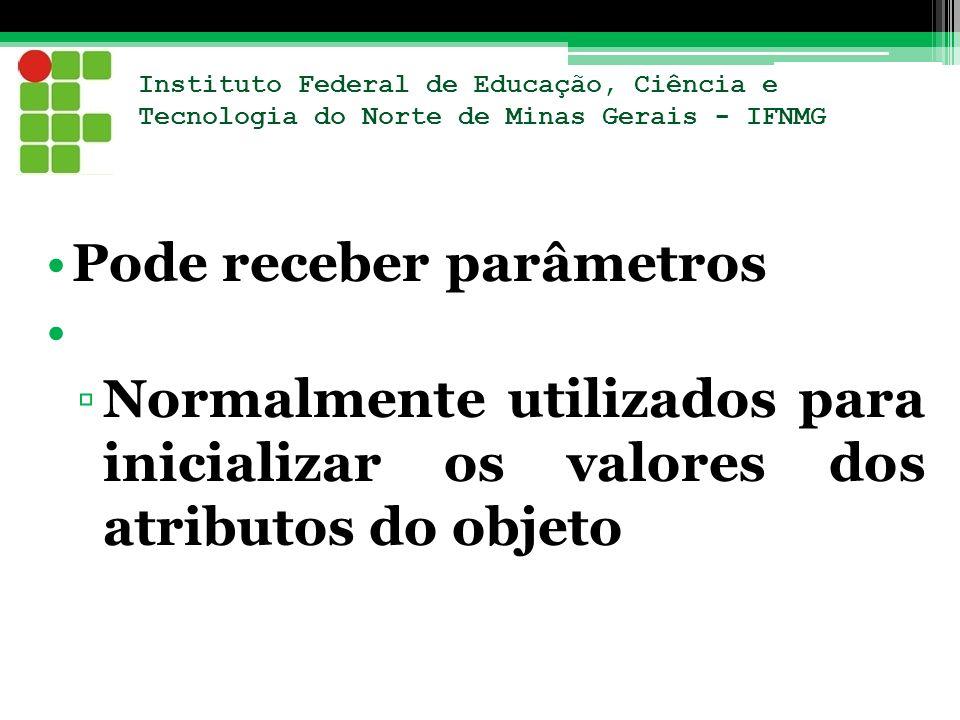 Instituto Federal de Educação, Ciência e Tecnologia do Norte de Minas Gerais - IFNMG Pode receber parâmetros Normalmente utilizados para inicializar o