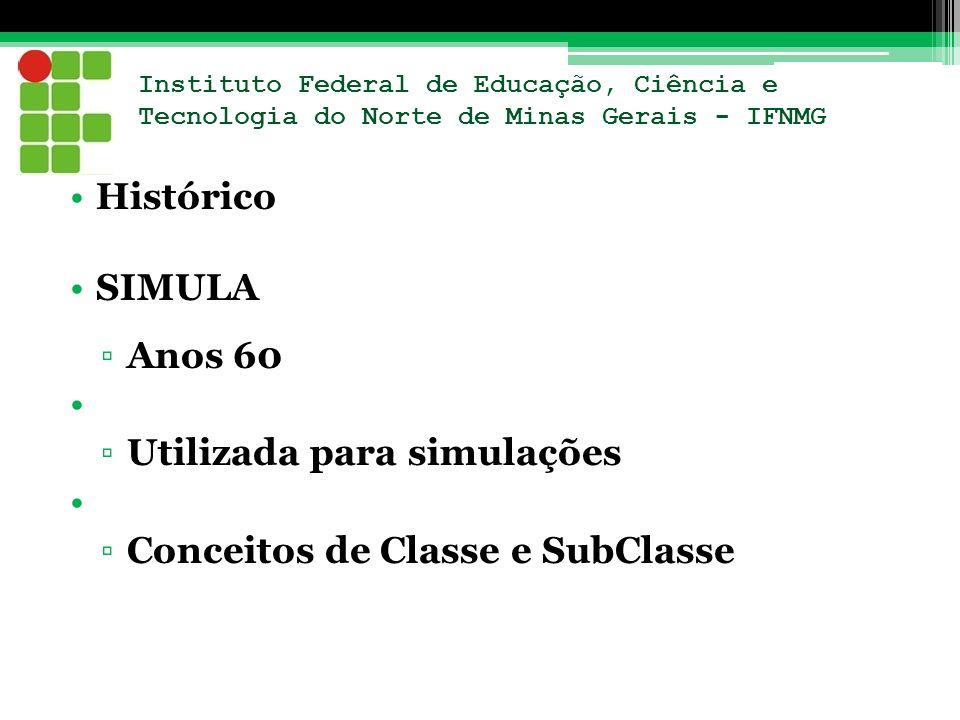 Instituto Federal de Educação, Ciência e Tecnologia do Norte de Minas Gerais - IFNMG Histórico SIMULA Anos 60 Utilizada para simulações Conceitos de C