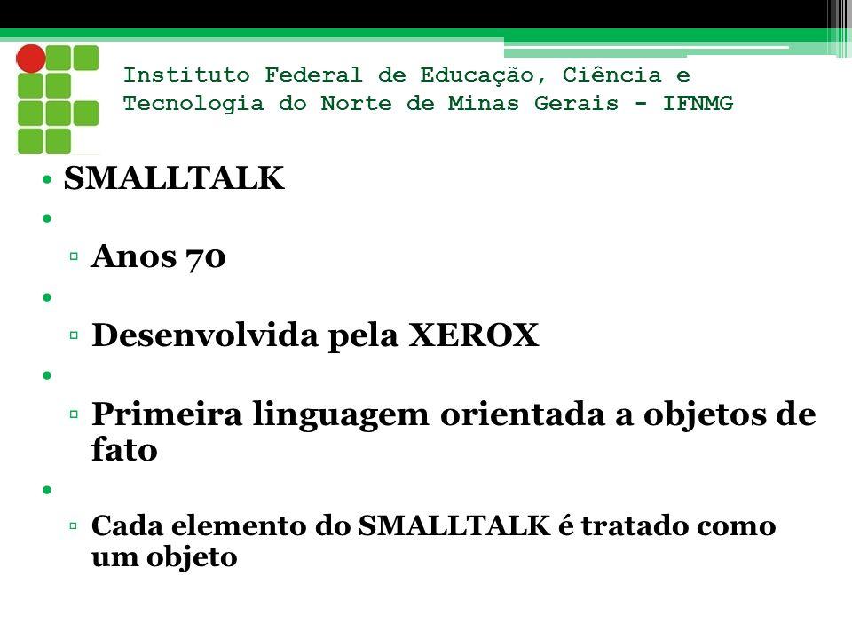 Instituto Federal de Educação, Ciência e Tecnologia do Norte de Minas Gerais - IFNMG SMALLTALK Anos 70 Desenvolvida pela XEROX Primeira linguagem orie