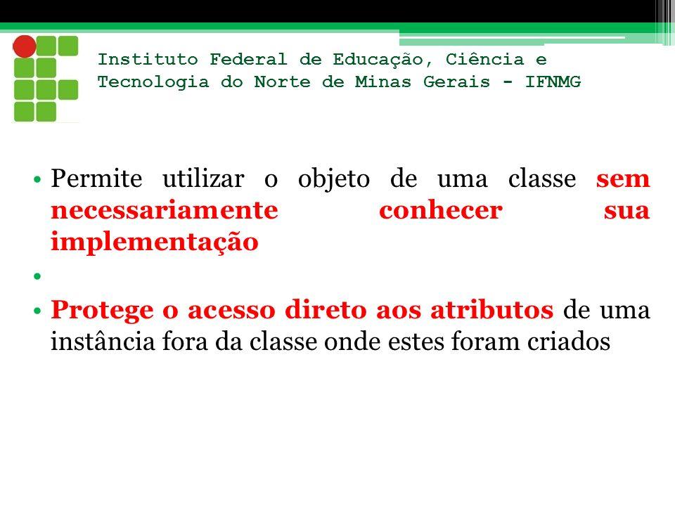 Instituto Federal de Educação, Ciência e Tecnologia do Norte de Minas Gerais - IFNMG Permite utilizar o objeto de uma classe sem necessariamente conhe