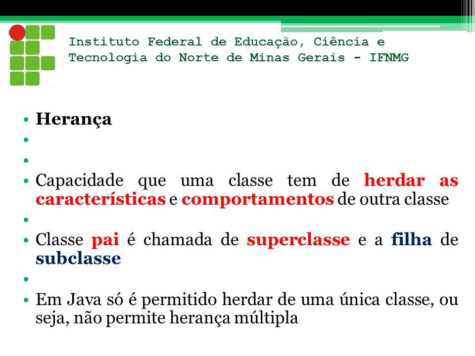 Instituto Federal de Educação, Ciência e Tecnologia do Norte de Minas Gerais - IFNMG Herança Capacidade que uma classe tem de herdar as característica