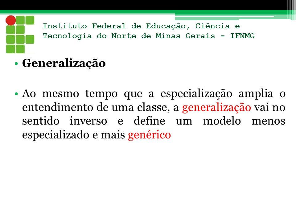 Instituto Federal de Educação, Ciência e Tecnologia do Norte de Minas Gerais - IFNMG Generalização Ao mesmo tempo que a especialização amplia o entend