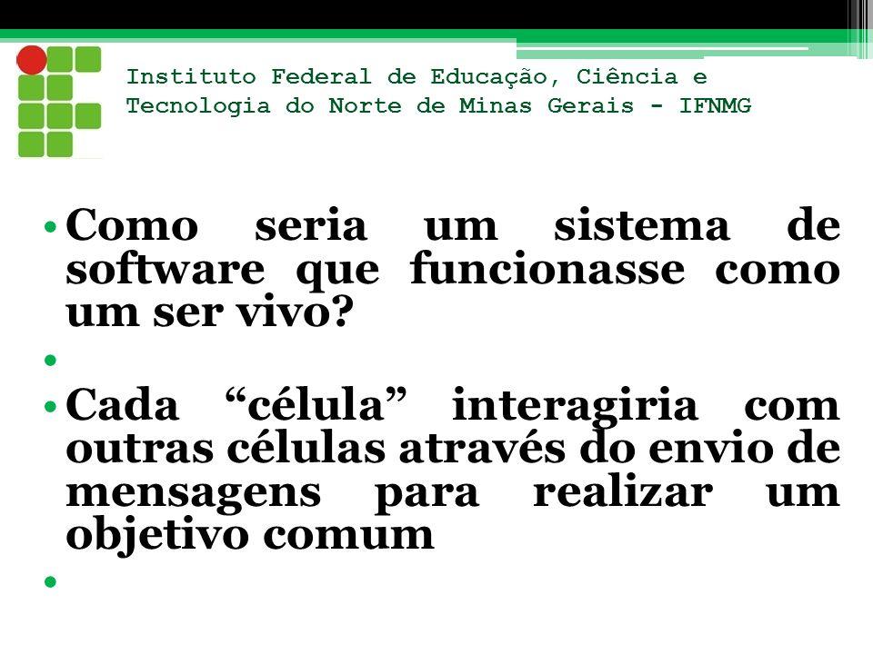 Instituto Federal de Educação, Ciência e Tecnologia do Norte de Minas Gerais - IFNMG Como seria um sistema de software que funcionasse como um ser viv