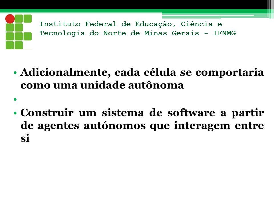 Instituto Federal de Educação, Ciência e Tecnologia do Norte de Minas Gerais - IFNMG Adicionalmente, cada célula se comportaria como uma unidade autôn