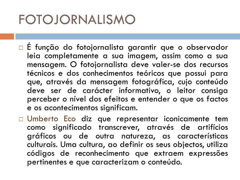 FOTOJORNALISMO É função do fotojornalista garantir que o observador leia completamente a sua imagem, assim como a sua mensagem. O fotojornalista deve