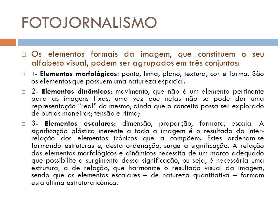 FOTOJORNALISMO Os elementos formais da imagem, que constituem o seu alfabeto visual, podem ser agrupados em três conjuntos: 1- Elementos morfológicos: ponto, linha, plano, textura, cor e forma.