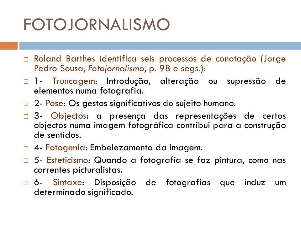 FOTOJORNALISMO Roland Barthes identifica seis processos de conotação (Jorge Pedro Sousa, Fotojornalismo, p. 98 e segs.): 1- Truncagem: Introdução, alt