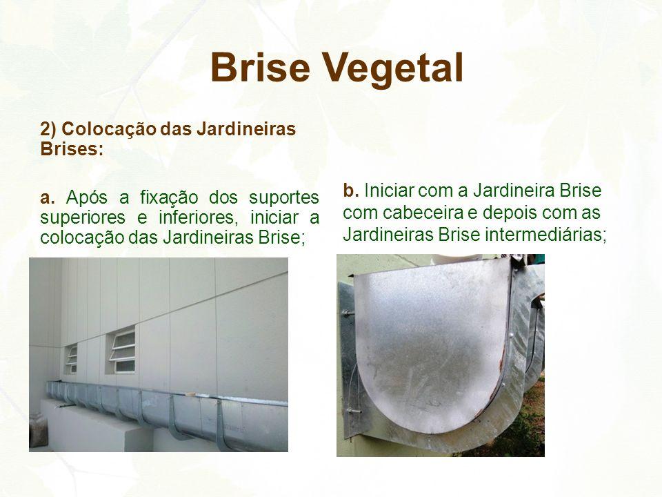 2) Colocação das Jardineiras Brises: a. Após a fixação dos suportes superiores e inferiores, iniciar a colocação das Jardineiras Brise; b. Iniciar com