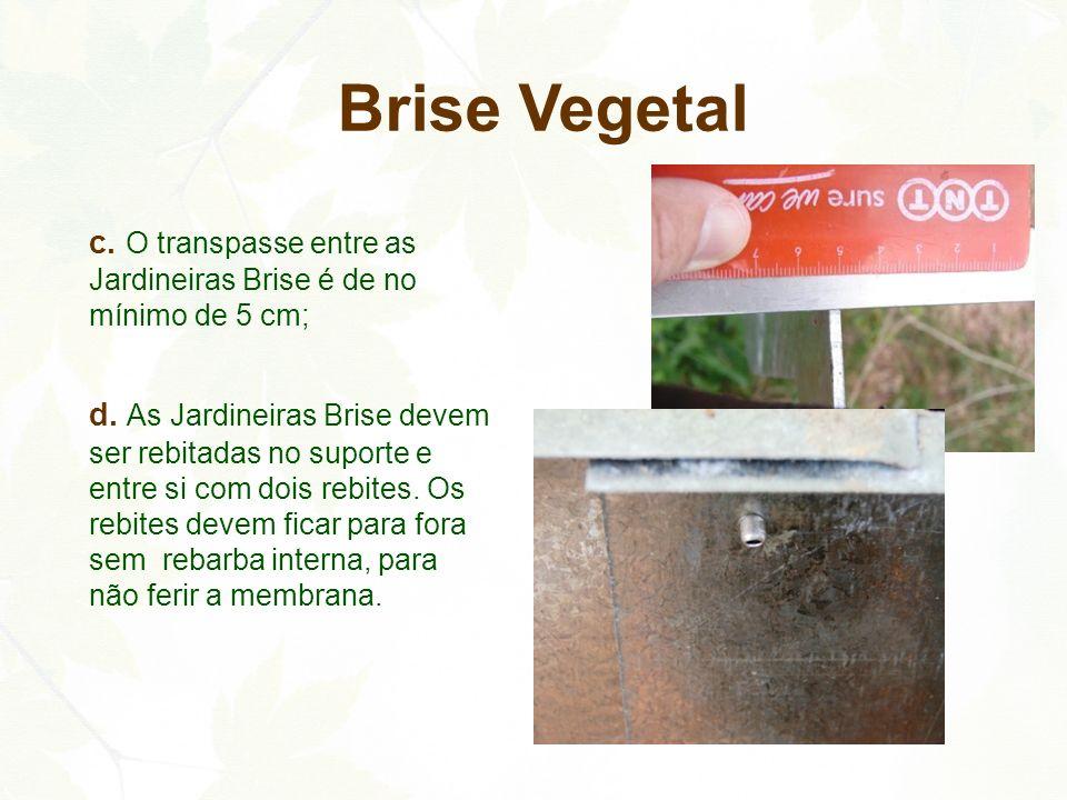 c. O transpasse entre as Jardineiras Brise é de no mínimo de 5 cm; d. As Jardineiras Brise devem ser rebitadas no suporte e entre si com dois rebites.