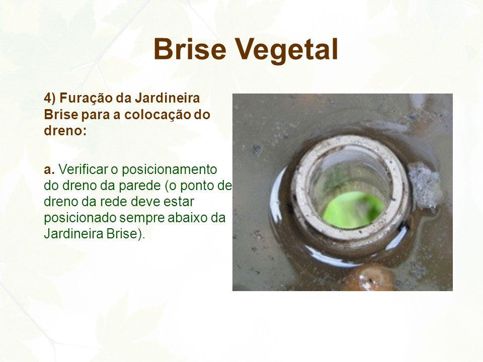 4) Furação da Jardineira Brise para a colocação do dreno: a. Verificar o posicionamento do dreno da parede (o ponto de dreno da rede deve estar posici