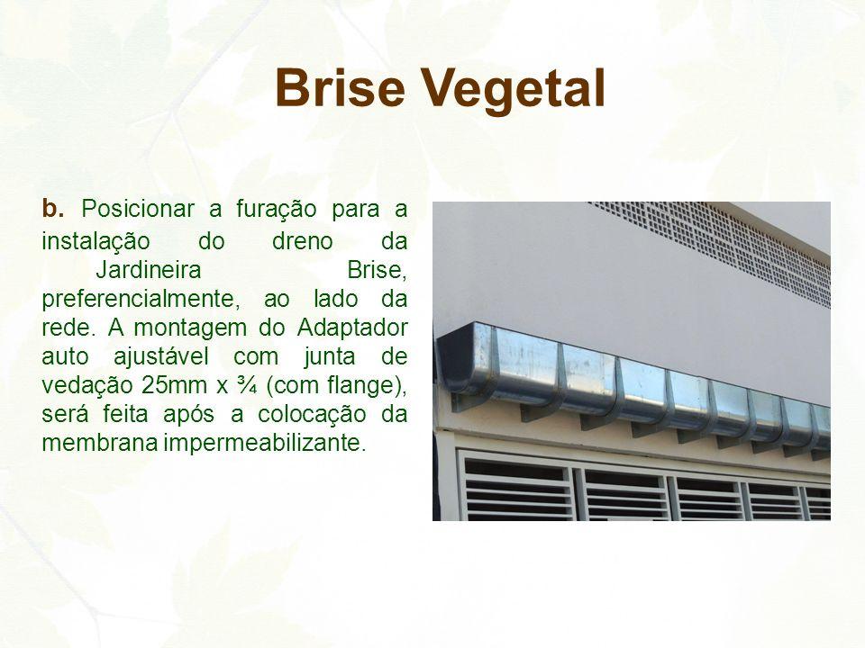 b. Posicionar a furação para a instalação do dreno da Jardineira Brise, preferencialmente, ao lado da rede. A montagem do Adaptador auto ajustável com
