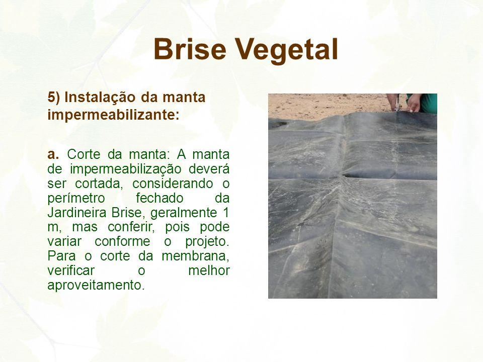 5) Instalação da manta impermeabilizante: a. Corte da manta: A manta de impermeabilização deverá ser cortada, considerando o perímetro fechado da Jard