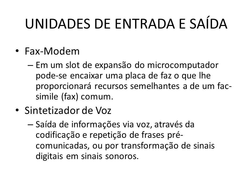 UNIDADES DE ENTRADA E SAÍDA Fax-Modem – Em um slot de expansão do microcomputador pode-se encaixar uma placa de faz o que lhe proporcionará recursos semelhantes a de um fac- simile (fax) comum.