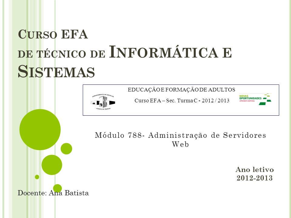 C URSO EFA DE TÉCNICO DE I NFORMÁTICA E S ISTEMAS Ano letivo 2012-2013 Docente: Ana Batista EDUCAÇÃO E FORMAÇÃO DE ADULTOS Curso EFA – Sec.