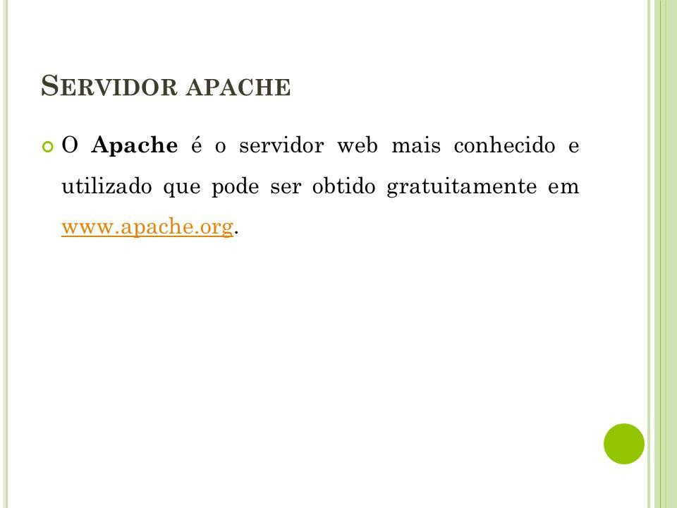 S ERVIDOR APACHE O Apache é o servidor web mais conhecido e utilizado que pode ser obtido gratuitamente em www.apache.org. www.apache.org