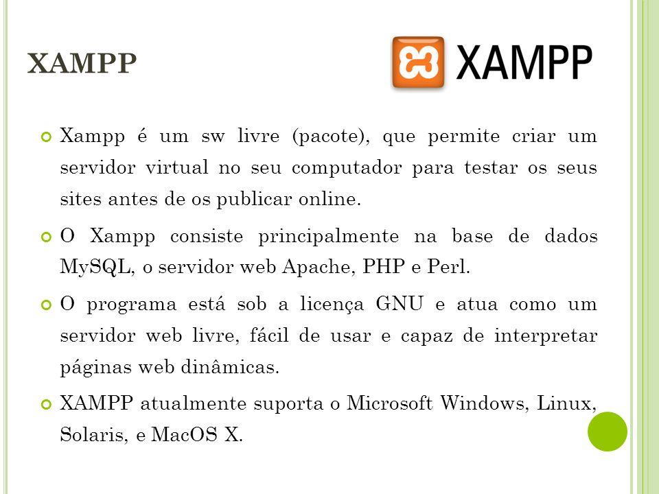 XAMPP Xampp é um sw livre (pacote), que permite criar um servidor virtual no seu computador para testar os seus sites antes de os publicar online. O X